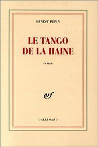 Le tango de la haine par Ernest Pépin
