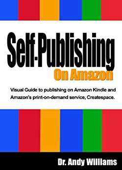 Self-Publishing on Amazon: Visual Guide to publishing on Amazon Kindle and Amazon's print-on-demand service, Createspace by [Williams, Dr. Andy]