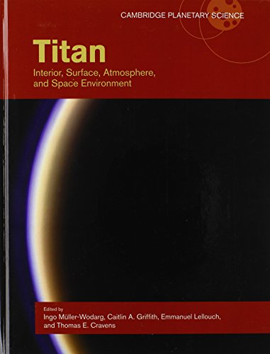 Titan: Interior, Surface, Atmosphere, and Space Environment (Cambridge Planetary Science)