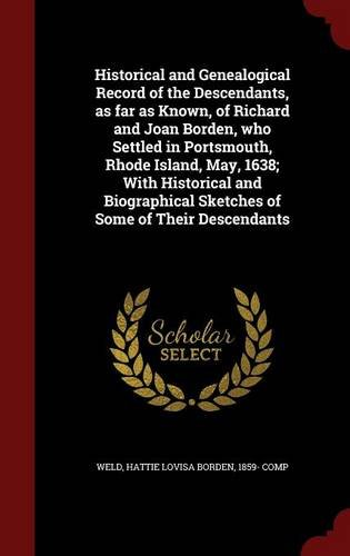 Historical and Genealogical Record of the Descendants, as far as Known, of Richard and Joan Borden, who Settled in Portsmouth, Rhode Island, May, ... Sketches of Some of Their Descendants