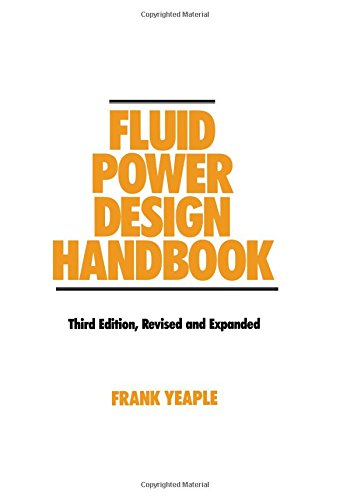 Fluid Power Design Handbook (Fluid Power and Control, 12) 3rd Edition Revised & Expanded