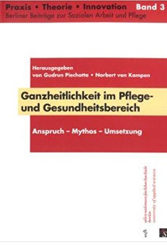 Ganzheitlichkeit im Pflege- und Gesundheitsbereich: Anspruch – Mythos – Umsetzung (Praxis, Theorie, Innovation)