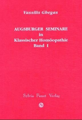 Augsburger Seminare in Klassischer Homöopathie- Bd. I