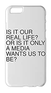 IS IT OUR REAL LIFE? OR IS IT ONLY A MEDIA WANTS US TO BE? Iphone 6 plastic case