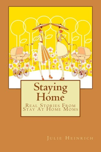 Staying Home: Real Stories From Stay At Home Moms ebook