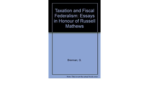 taxation and fiscal federalism essays in honour of russell taxation and fiscal federalism essays in honour of russell mathews geoffrey brennan bhajan s grewal peter groenewegen 9780080344010 com books