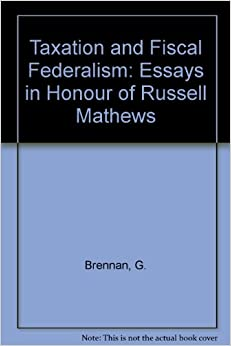 taxation and fiscal federalism essays in honour of russell  taxation and fiscal federalism essays in honour of russell mathews