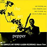 The Art of Pepper (The Complete Aladdin Recordings, Vol. 3)