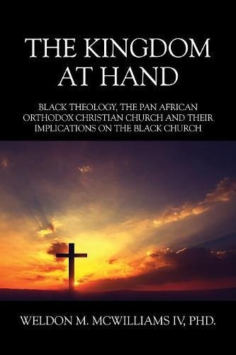 Download The Kingdom at Hand: Black Theology, The Pan African Orthodox Christian Church and their Implications on the Black Church PDF