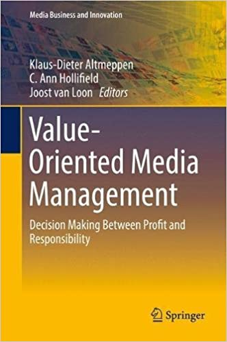 Value-Oriented Media Management: Decision Making Between Profit and Responsibility (Media Business and Innovation)