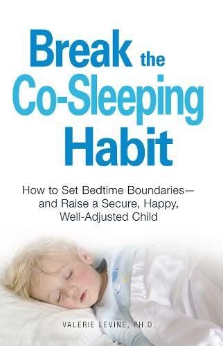 Break the Co-Sleeping Habit: How to Set Bedtime Boundaries - and Raise a Secure, Happy, Well-Adjusted Child ebook