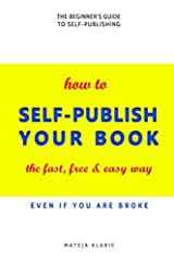 How to Self-Publish Your Book: The Fast, Free & Easy Way (Self-Publishing Made Easy) Paperback