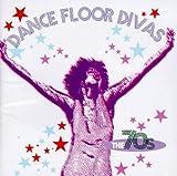Dance Floor Divas: the 70s