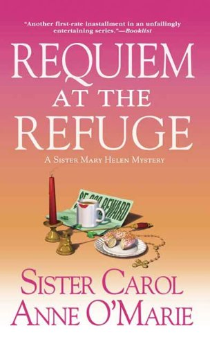 Requiem at the Refuge: A Sister Mary Helen Mystery (Sister Mary Helen Mysteries Book 9)