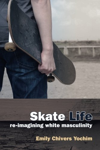Read Online Skate Life: Re-Imagining White Masculinity (Technologies of the Imagination: New Media in Everyday Life) pdf epub