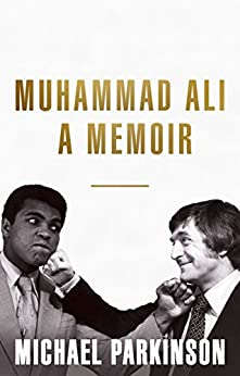 Muhammad Ali: A Memoir: A fresh and personal account of a boxing champion by [Parkinson, Michael]