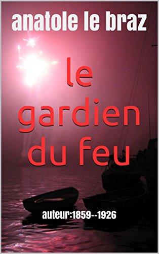 le gardien du feu: auteur:1859--1926 (French Edition)