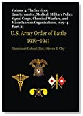 US Army Order of Battle, 1919-1941: Volume 4 - The Services: Quartermaster, Medical, Military Police, Signal Corps, Chemical Warfare, and Miscellaneous Organizations, 1919-41 (Part 2)