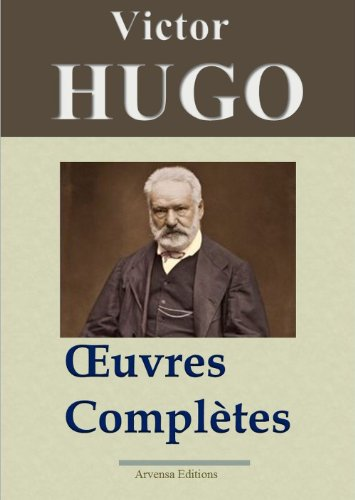 Victor Hugo: Oeuvres compltes - 122 titres (Annots et illustrs) - Arvensa Editions (French Edition)