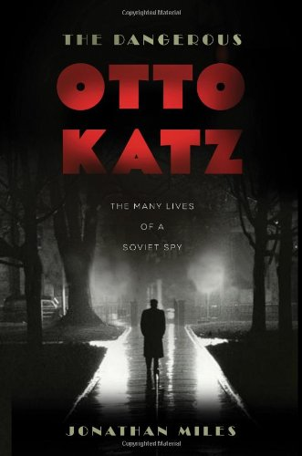 Download The Dangerous Otto Katz: The Many Lives of a Soviet Spy PDF