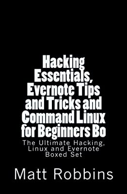 Hacking Essentials, Evernote Tips and Tricks and Command