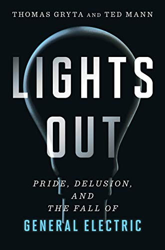 Book Cover: Lights Out: Pride, Delusion, and the Fall of General Electric