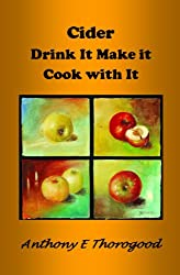 CIDER - Drink Make Cook & Cider around the world including Australia & NZ (Thorogood's Cider Collection Book 1)