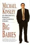 Big Babies, Michael Kinsley, 0688151280