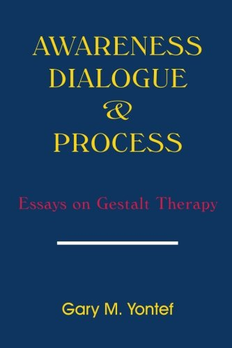 Awareness, Dialogue and Process: Essays on Gestalt Therapy