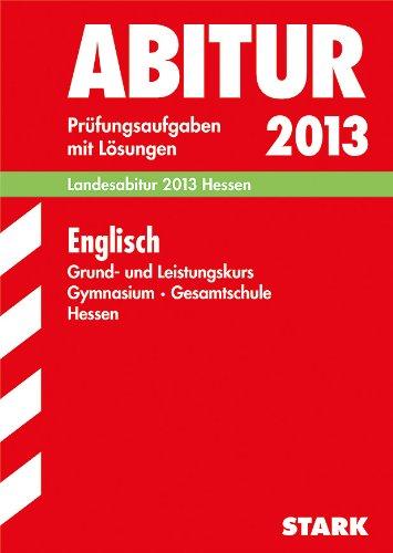 Abitur-Prüfungsaufgaben Gymnasium Hessen: Abitur-Prüfungsaufgaben Gymnasium/Gesamtschule Hessen; Englisch Grund- und Leistungskurs Landesabitur 2013; Prüfungsaufgaben 2008-2012 mit Lösungen.