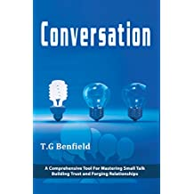 Conversation: A Comprehensive Tool For Mastering Small Talk, Building Trust and Forging Relationships (Conversation Tactics, Conversation Starters, Crucial conversations)