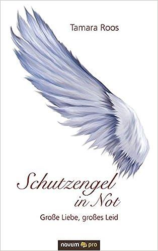 Schutzengel in Not: Große Liebe, großes Leid (German Edition)