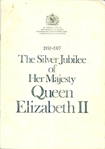 The Silver Jubilee of Her Majesty Queen Elizabeth II, 1952-1977: The Garrard Silver Jubilee Collection, A Commemorative Edition of Superb Sterling Silver