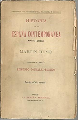 HISTORIA DE LA ESPAÑA CONTEMPORANEA. 1788-1898.: Amazon.es: HUME, Martín.: Libros