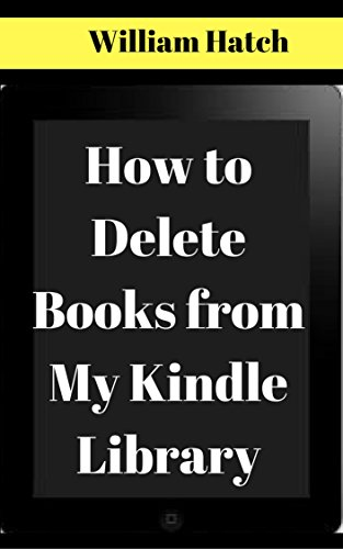 How to Delete Books from Kindle My Library: The Ultimate Guide on How to Remove Books from your Kindle Library with screenshots 2017