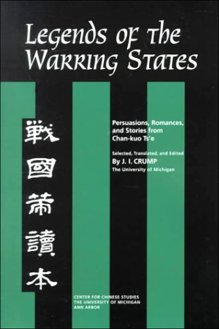 Legends of the Warring States: Persuasions, Romances, and Stories from Chan-kuo Ts'e (Michigan Monographs In Chinese Studies)