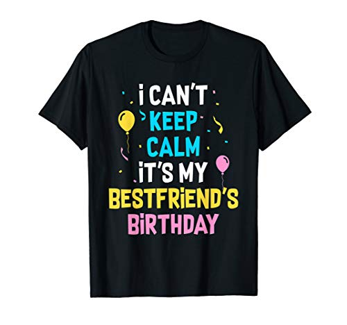 I Can't Keep Calm It's My Best Friend's Birthday T-Shirt (Keep Calm Its My Best Friend Birthday)