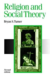 Religion and Social Theory: A Materialist Perspective (Published in association with Theory, Culture & Society)