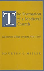 The Formation of a Medieval Church: Ecclesiastical Change in Verona, 950-1150