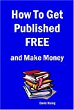 How To Get Published Free: And Make Money
