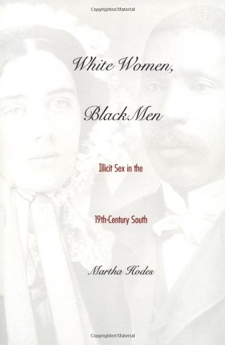 White Women, Black Men: Illicit Sex in the Nineteenth-Century South (Black Women Sex)