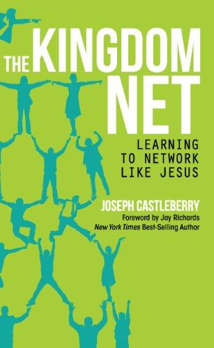 The kingdom net learning to network like jesus kindle edition by the kingdom net learning to network like jesus by castleberry joseph fandeluxe Image collections
