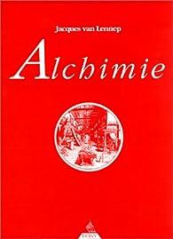 Alchimie : Contribution à l'histoire de l'art alchimique par Jacques Van Lennep