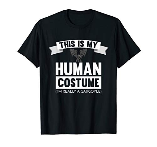 This is My Human Costume I'm Really A Gargoyle Shirt -
