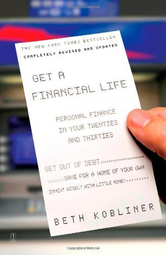 Get a Financial Life: Personal Finance In Your Twenties and Thirties by Beth Kobliner (2009-03-17)