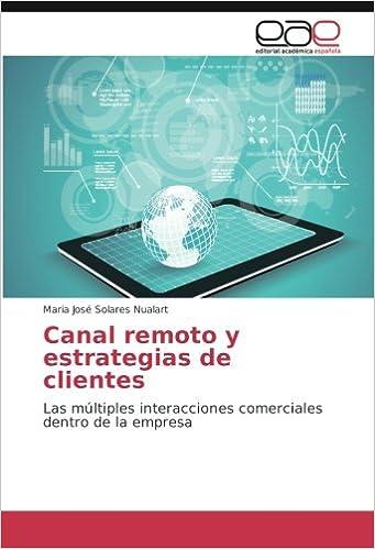 Canal remoto y estrategias de clientes: Las múltiples interacciones comerciales dentro de la empresa (Spanish Edition): Maria José Solares Nualart: ...