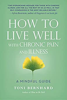 How to Live Well with Chronic Pain and Illness: A Mindful Guide by [Bernhard, Toni]