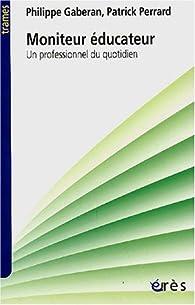 Moniteur éducateur : Un professionnel du quotidien par Philippe Gaberan