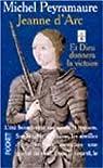Jeanne d'Arc, tome 1 :  Et Dieu donnera la victoire par Peyramaure