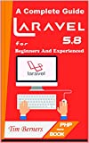 Laravel PHP 5.8 | Learn PHP Programming A to Z: A Complete Guide For Beginners And Experienced